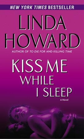 Kiss Me While I Sleep by Linda Howard