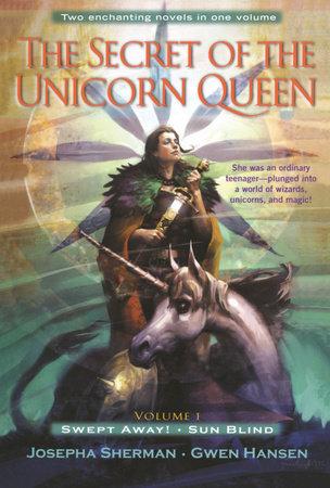 The Secret of the Unicorn Queen, Vol. 1 by Josepha Sherman and Gwen Hansen