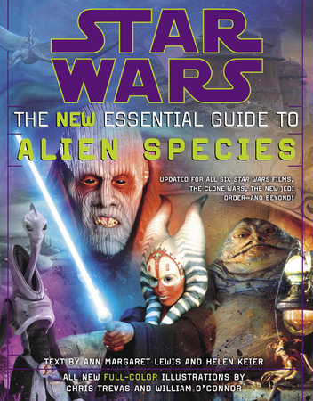 Star Wars: The New Essential Guide to Alien Species by Ann Margaret Lewis and Helen Keier