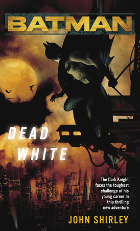 Batman(TM): Dead White by John Shirley
