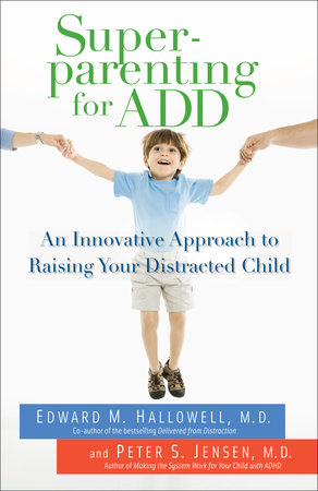 Superparenting for ADD by Edward M. Hallowell, M.D. and Peter S. Jensen