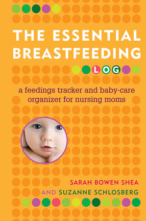 The Essential Breastfeeding Log by Sarah Bowen Shea and Suzanne Schlosberg