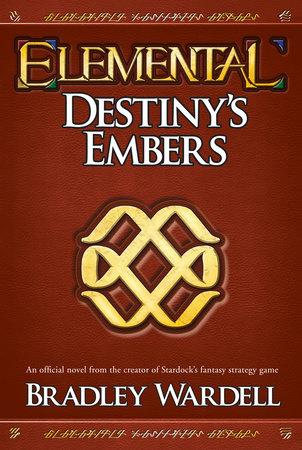 Elemental: Destiny's Embers by Bradley Wardell