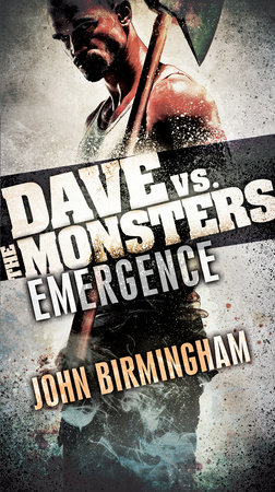 Emergence: Dave vs. the Monsters by John Birmingham