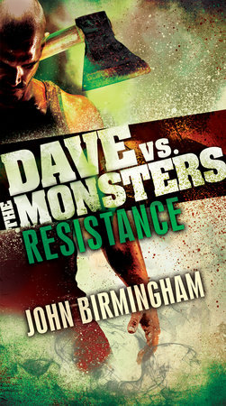 Resistance: Dave vs. the Monsters by John Birmingham