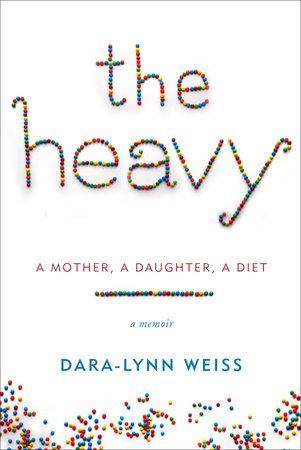 The Heavy by Dara-Lynn Weiss