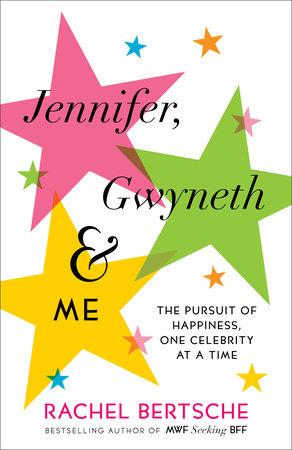 Jennifer, Gwyneth & Me by Rachel Bertsche