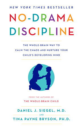 No-Drama Discipline by Daniel J. Siegel and Tina Payne Bryson