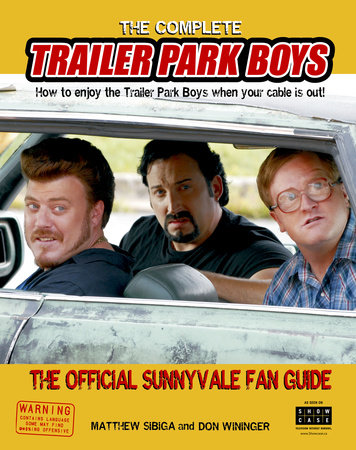 The Complete Trailer Park Boys by Matthew Sibiga and Don Wininger