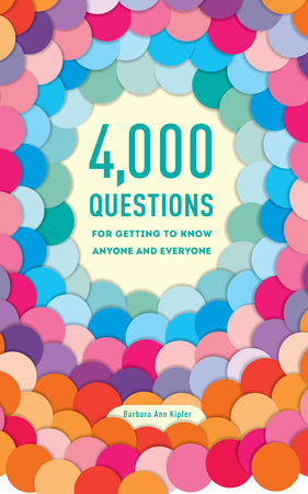 4,000 Questions for Getting to Know Anyone and Everyone, 2nd Edition by Barbara Ann Kipfer