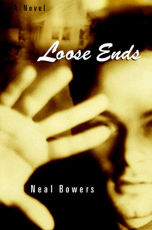 Loose Ends by Neal Bowers