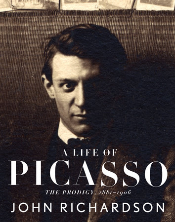 A Life of Picasso: The Prodigy by John Richardson