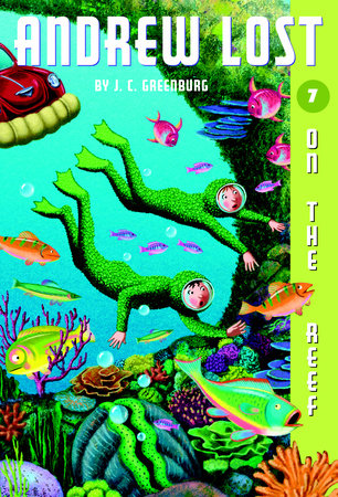 Andrew Lost #7: On the Reef by J. C. Greenburg