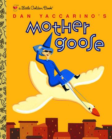 Dan Yaccarino's Mother Goose by Dan Yaccarino