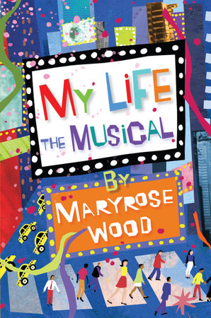 My Life: The Musical by Maryrose Wood
