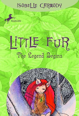 Little Fur #1: The Legend Begins by Isobelle Carmody