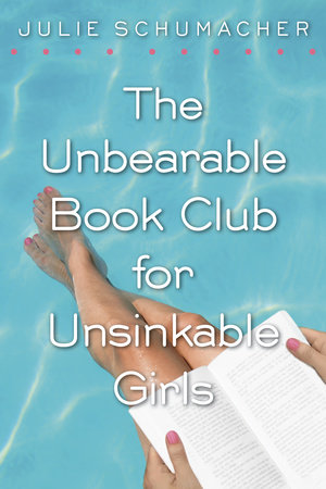 The Unbearable Book Club for Unsinkable Girls by Julie Schumacher