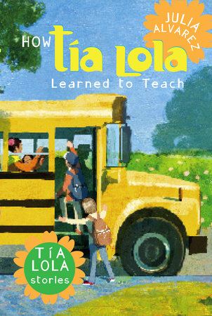 How Tia Lola Learned to Teach by Julia Alvarez