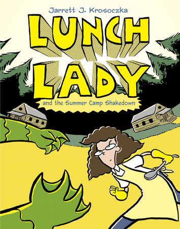 Lunch Lady and the Summer Camp Shakedown by Jarrett J. Krosoczka