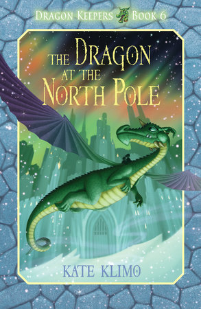 Dragon Keepers #6: The Dragon at the North Pole by Kate Klimo; illustrated by John Shroades