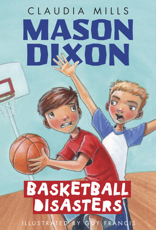 Mason Dixon: Basketball Disasters by Claudia Mills; illustrated by Guy Francis