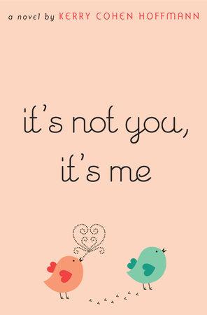 It's Not You, It's Me by Kerry Cohen Hoffmann