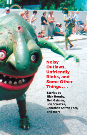 Noisy Outlaws, Unfriendly Blobs, and Some Other Things That Aren't As Scary by McSweeney's
