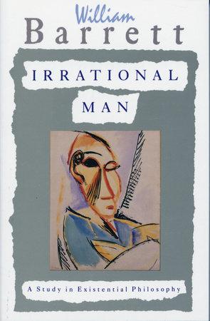Irrational Man by William Barrett