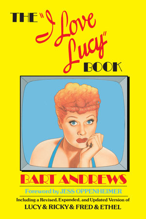 """The """"I Love Lucy"""" Book by Bart Andrews"""