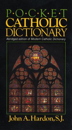 Pocket Catholic Dictionary by John Hardon
