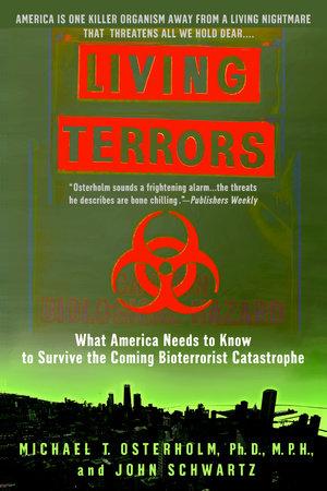 Living Terrors by Michael T. Osterholm, Ph.D., M.P.H. and John Schwartz