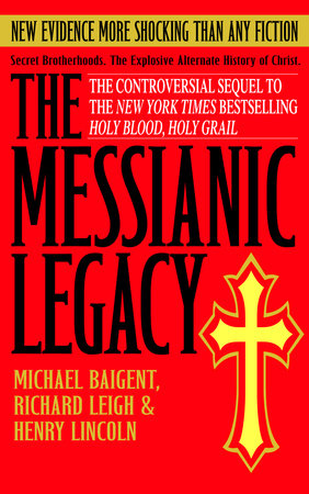 The Messianic Legacy by Michael Baigent, Richard Leigh and Henry Lincoln