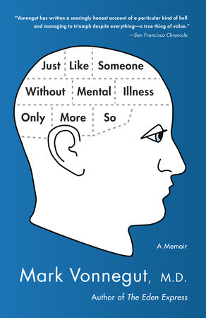 Just Like Someone Without Mental Illness Only More So by Mark Vonnegut, M.D.
