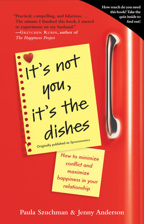 It's Not You, It's the Dishes (originally published as Spousonomics) by Paula Szuchman and Jenny Anderson