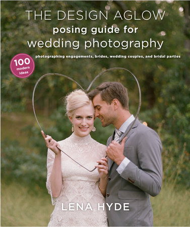 The Design Aglow Posing Guide for Wedding Photography by Lena Hyde