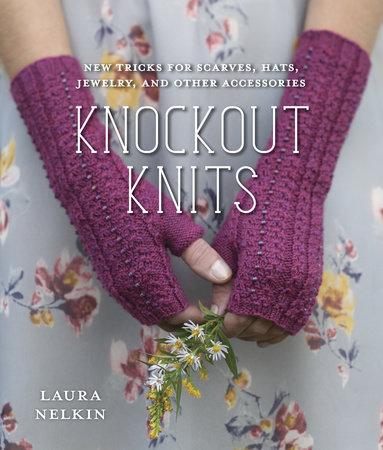 Knockout Knits by Laura Nelkin