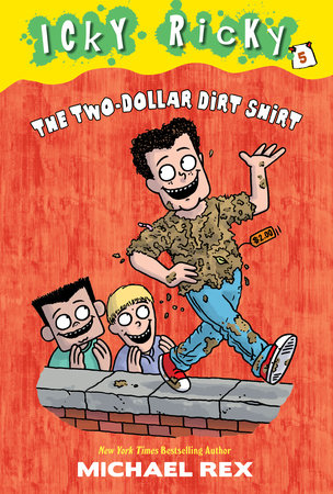 Icky Ricky #5: The Two-Dollar Dirt Shirt by Michael Rex