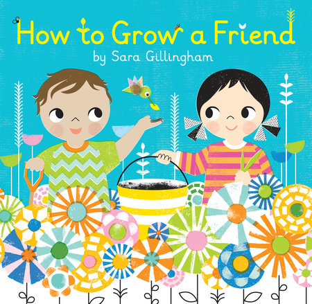 How to Grow a Friend by Sara Gillingham