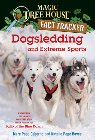 Dogsledding and Extreme Sports by Mary Pope Osborne and Natalie Pope Boyce