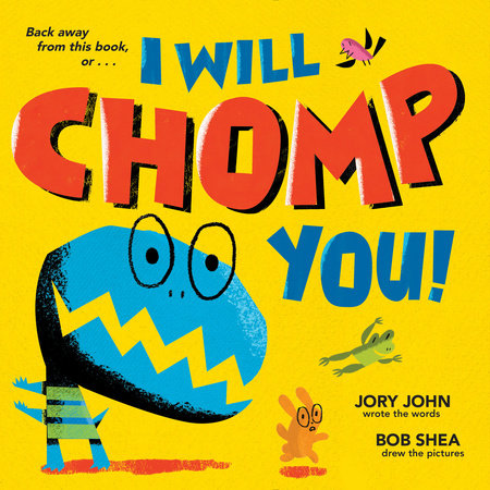 I Will Chomp You! by Jory John