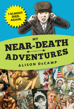 My Near-Death Adventures: I Almost Died. Again. by Alison DeCamp