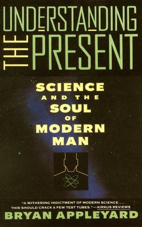 Understanding the Present by Bryan Appleyard
