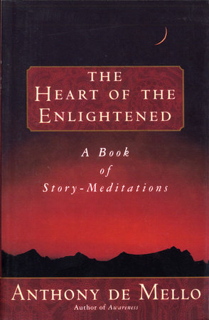 Heart of the Enlightened by Anthony De Mello | PenguinRandomHouse com: Books