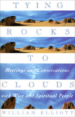 Tying Rocks to Clouds by William Elliott