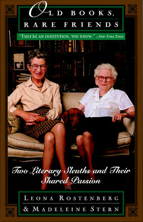Old Books, Rare Friends by Madeline B. Stern and Leona Rostenberg