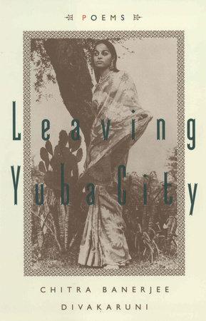 Leaving Yuba City by Chitra Banerjee Divakaruni