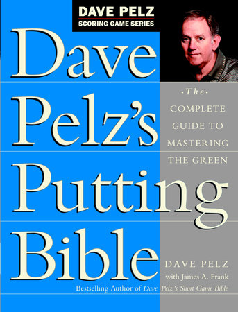 Dave Pelz's Putting Bible by Dave Pelz