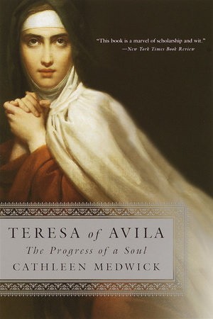 Teresa of Avila by Cathleen Medwick