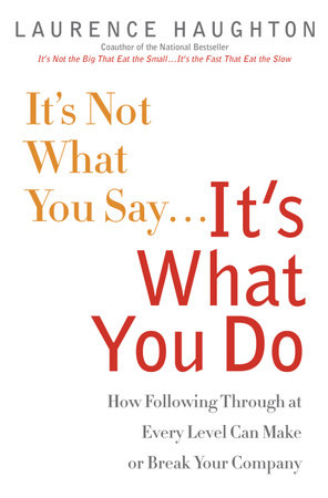 It's Not What You Say...It's What You Do by Laurence Haughton