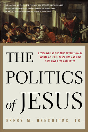 The Politics of Jesus by Obery M. Hendricks Jr